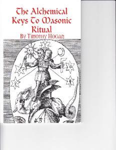 The Alchemical Keys to Masonic Ritual by Timothy Hogan (2007)