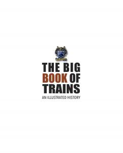 The Big Book of Trains an Illustrated History