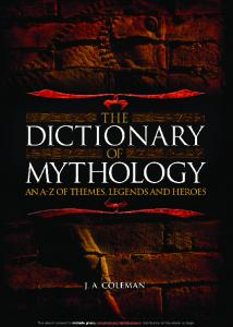 The Dictionary of Mythology. An A-Z of Themes - Legends and Heroes