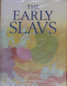 The Early Slavs - Culture and Society in Early Medieval Eastern Europe by PM Barford (2001
