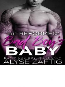 The Reformed Bad Boys Baby A Pregnancy Romance - Alyse Zaftig