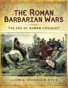 The Roman Barbarian Wars, The Era of Roman Conquest