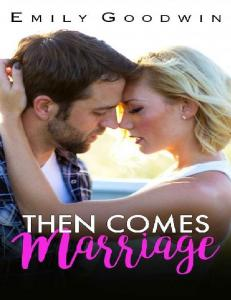 Then Comes Marriage - Emily Goodwin