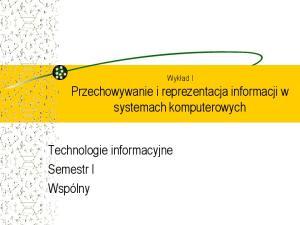 TI Wykad I Przechowywanie i reprezentacja informacji