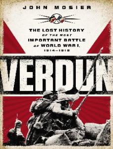 Verdun - The Lost History of the Most Important Battle of World War I 1914-1918