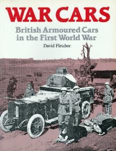 War Cars British Armoured Cars in the First World War