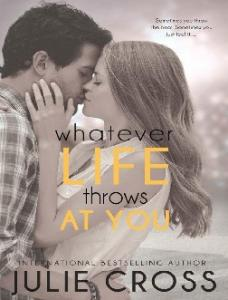 Whatever Life Throws at You - Julie Cross